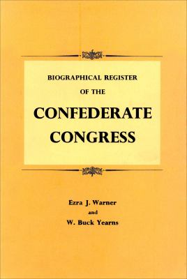 Biographical register of the Confederate Congress / Ezra J. Warner and W. Buck Yearns.