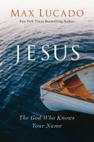 Jesus : the God who knows your name / Max Lucado