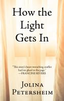 How the light gets in / by Jolina Petersheim