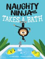 Naughty ninja takes a bath / by Todd Tarpley ; illustrated by Vin Vogel