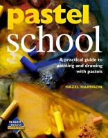Pastel school : a practical guide to drawing with pastels  Cover Image