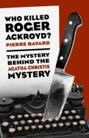 Who killed Roger Ackroyd? : the mystery behind the Agatha Christie mystery  Cover Image