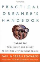 The practical dreamer's handbook : finding the time, money, and energy to live the life you want to live  Cover Image