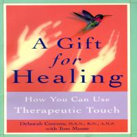 Go to record A gift for healing : how to use therapeutic touch