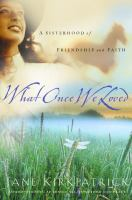 What once we loved : a sisterhood of friendship and faith  Cover Image