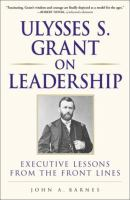 Ulysses S. Grant on leadership : executive lessons from the front lines  Cover Image
