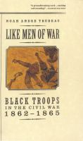 Go to record Like men of war : Black troops in the Civil War, 1862-1865