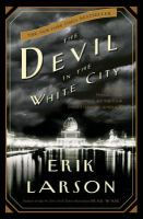 The devil in the white city : murder, magic, and madness at the fair that changed America  Cover Image