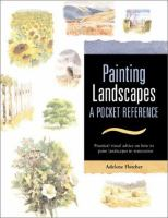 Painting landscapes : a pocket reference : practical visual advice on how to create landscapes using watercolors