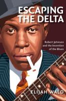 Go to record Escaping the delta : Robert Johnson and the invention of t...