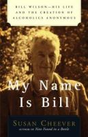 Go to record My name is Bill : Bill Wilson : his life and the creation ...