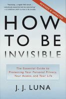 How to be invisible : the essential guide to protecting your personal privacy, your assets, and your life  Cover Image