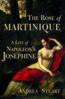 The rose of Martinique : a life of Napoleon's Josephine Book cover