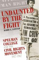 Go to record Undaunted by the fight : Spelman College and the civil rig...