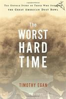 The worst hard time : the untold story of those who survived the great American dust bowl  Cover Image