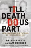 'Till death do us part : love, marriage, and the mind of the killer spouse  Cover Image