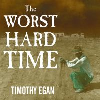 The worst hard time the untold story of those who survived the great American dust bowl  Cover Image