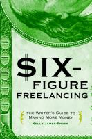 Go to record Six-figure freelancing : the writer's guide to making more...