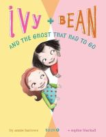 Ivy + Bean and the ghost that had to go Book cover