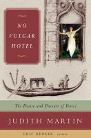 No vulgar hotel : the desire and pursuit of Venice