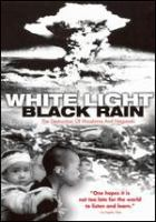 White Light, Black Rain : the Destruction of Hiroshima and Nagasaki  Cover Image