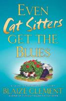 Go to record Even cat sitters get the blues : a Dixie Hemingway mystery