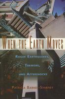 When the earth moves : rogue earthquakes, tremors, and aftershocks  Cover Image