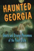 Haunted Georgia : ghosts and strange phenomena of the Peach State  Cover Image
