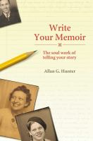 Go to record Write your memoir : the soul work of telling your story