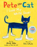 Pete the cat : I love my white shoes  Cover Image