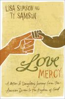Love mercy : a mother & daughter's journey from the American dream to the kingdom of God Book cover