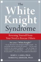 Go to record The white knight syndrome : rescuing yourself from your ne...