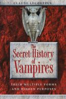 The secret history of vampires : their multiple forms and hidden purposes  Cover Image