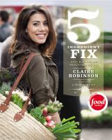5 ingredient fix : easy, elegant, and irresistible recipes Book cover