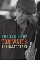 Go to record The early years : the lyrics of Tom Waits (1971-1982).