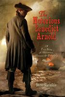 The notorious Benedict Arnold : a true story of adventure, heroism, & treachery Book cover