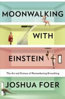 Moonwalking with Einstein : the art and science of remembering everything  Cover Image