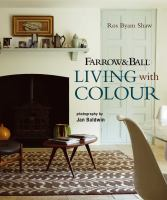Farrow & Ball living with colour by Ros Byam Shaw ; photography by Jan Baldwin.