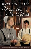 Go to record What the heart sees : a collection of Amish romances