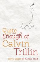 Go to record Quite enough of Calvin Trillin : forty years of funny stuff
