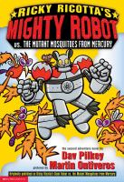 Ricky Ricotta's Mighty Robot vs. the Mutant Mosquitoes from Mercury. Book 2 : the second robot adventure novel  Cover Image