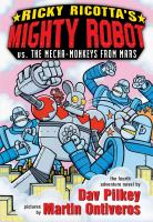 Ricky Ricotta's mighty robot vs. the mecha-monkeys from Mars. Book 4 : the fourth adventure novel  Cover Image