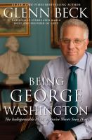 Being George Washington : the indispensable man, as you've never seen him  Cover Image