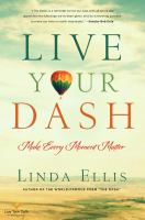 Live your dash : make every moment matter  Cover Image