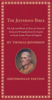 The Jefferson Bible : the life and morals of Jesus of Nazareth, extracted textually from the Gospels in Greek, Latin, French & English  Cover Image