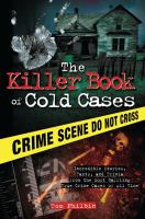 The killer book of cold cases : incredible stories, facts, and trivia from the most baffling true crime cases of all time  Cover Image