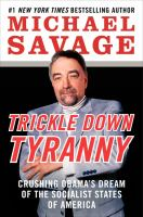Go to record Trickle down tyranny : crushing Obama's dream of the socia...