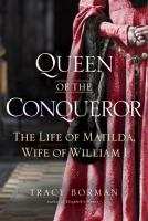 Queen of the conqueror : the life of Matilda, wife of William I Book cover
