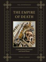Go to record THE EMPIRE OF DEATH : A Cultural History of Ossuaries and ...