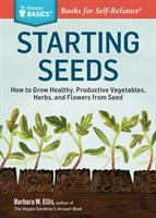 Starting seeds : how to grow healthy, productive vegetables, herbs, and flowers from seed  Cover Image